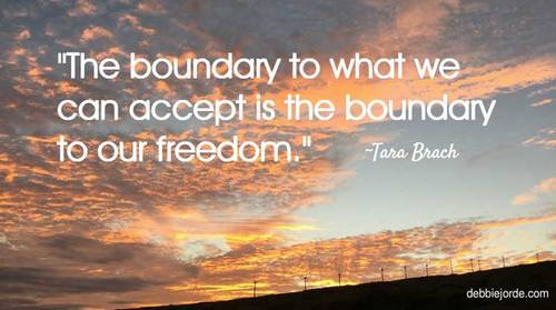 The Boundary to What We Can Accept is the Boundary to Our Freedom. ~Tara Brach