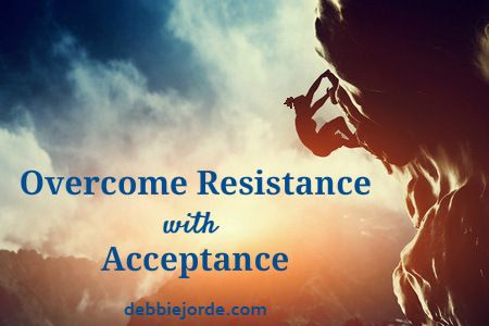 Overcome Resistance with Acceptance