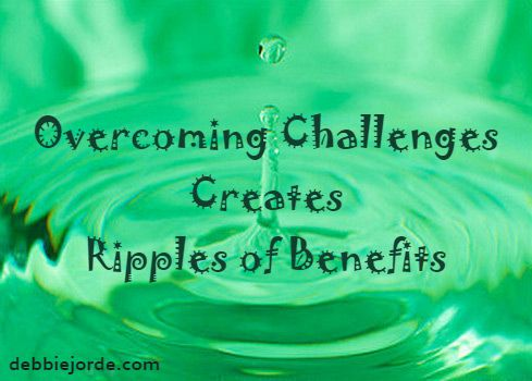 Overcoming Challenges Creates Ripples of Benefits