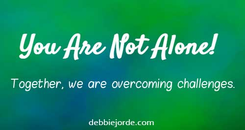You are Not Alone and Together, we are overcoming Challenges!